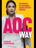 The AOC Way: The Secrets of Alexandria Ocasio-Cortez's Success