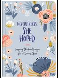 Nevertheless, She Hoped: Inspiring Devotions and Prayers for a Woman's Heart