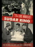 The Los Angeles Sugar Ring: Inside the World of Old Money, Bootleggers & Gambling Barons