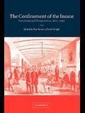 The Confinement of the Insane: International Perspectives, 1800 1965