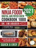 Ninja Foodi Digital Air Fryer Oven Cookbook 1000: The Complete Ninja Air Fryer Oven Recipe Book-1000-Day Easy Quick Tasty Dishes- Air Fry, Roast, Broi