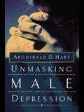 Unmasking Male Depression: Reconize the Root Cause to Many Problem Behaviors Such as Anger, Resentment, Abusiveness, Silence and Sexual Compulsio