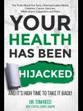 Your Health Has Been Hijacked, Volume 1: And It's High Time to Take It Back!