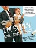 I'm Sorry...Love, Your Husband Lib/E: Honest, Hilarious Stories from a Father of Three Who Made All the Mistakes (and Made Up for Them)