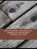 Spoon River Anthology: American Memories, American Lives: An adaptation with music for the stage