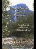 How to Develop a Powerful Prayer Life: The Biblical Path to Holiness and Relationship with God