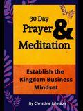 30 Day Prayer & Meditation: Establish The Kingdom Business Mindset: Establish The Kingdom Business Mindset