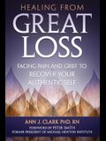 Healing from Great Loss: Facing Pain and Grief to Recover Your Authentic Self