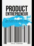 Product Entrepreneur: How to Launch Your Product Idea: Napkin Sketch to $1 Million in Sales