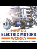 How Do Electric Motors Work? Physics Books for Kids - Children's Physics Books