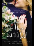 To Have and to Hold: Three Autumn Love Stories (A Year of Weddings Novella)