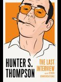 Hunter S. Thompson: The Last Interview: And Other Conversations