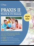 Praxis II World and US History Content Knowledge (0941/5941) Study Guide 2019-2020: Test Prep and Practice Questions for the Praxis II (0941/5941) Exa