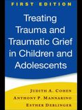 Treating Trauma and Traumatic Grief in Children and Adolescents, First Edition