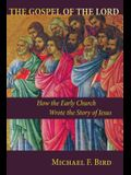 Gospel of the Lord: How the Early Church Wrote the Story of Jesus