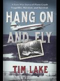 Hang on and Fly: A Post-War Story of Plane Crash Tragedies, Heroism, and Survival