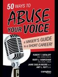 50 Ways to Abuse Your Voice: A Singer's Guide to a Short Career