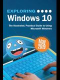 Exploring Windows 10 May 2019 Edition: The Illustrated, Practical Guide to Using Microsoft Windows