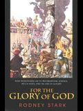 For the Glory of God: How Monotheism Led to Reformations, Science, Witch-Hunts, and the End of Slavery