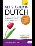 Get Started in Dutch Absolute Beginner Course: The Essential Introduction to Reading, Writing, Speaking and Understanding a New Language