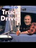 I Want to Be a Truck Driver