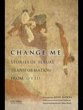 Change Me: Stories of Sexual Transformation from Ovid