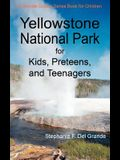 Yellowstone National Park for Kids, Preteens, and Teenagers: A Grande Guides Series Book for Children