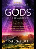 Gods of the Final Kingdom: Unveiling the Secrets of the Raging Celestial War That Ultimately Results in the Restitution of All Things Brought to