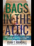 Bags in the Attic: A Mother's Courageous Journey of Escaping Abuse and Evoking the Will to Survive the Odds