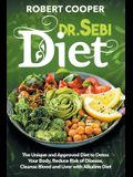Dr. Sebi Diet: The Unique and Approved Diet to Detox Your Body, Reduce Risk of Disease, Cleanse Blood and Liver with Alkaline Diet