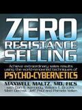 Zero Resistance Selling Lib/E: Achieve Extraordinary Sales Results Using the World-Renowned Techniques of Psycho-Cybernetics