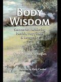 Body Wisdom: Secrets for Achieving Health, Happiness & Longevity