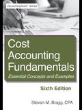 Cost Accounting Fundamentals: Sixth Edition: Essential Concepts and Examples