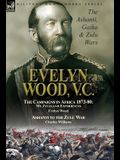 Evelyn Wood, V.C.: the Ashanti, Gaika & Zulu Wars-The Campaigns in Africa 1873-1880: My Zululand Experiences by Evelyn Wood & Ashanti to