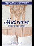 Macramé for Beginners: How to create beautiful accessories by mastering the art of Macramé + Amazing DIY Projects