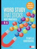 Word Study That Sticks: Best Practices, K-6