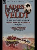 Ladies of the Veldt: Two Accounts of Remarkable Women in South Africa During the Boer War-South African Memories by Sarah Wilson & a Lady T