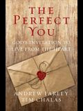 The Perfect You: God's Invitation to Live from the Heart