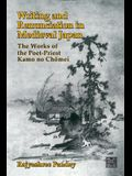 Writing and Renunciation in Medieval Japan: The Works of the Poet-Priest Kamo no Chomei