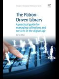 The Patron-Driven Library: A Practical Guide for Managing Collections and Services in the Digital Age