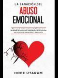 La Sanación del Abuso Emocional: Reconozca la relación narcisista oculta. Descubra cómo recuperarse del trauma de su niñez debido al abuso emocional p