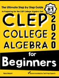 CLEP College Algebra for Beginners: The Ultimate Step by Step Guide to Preparing for the CLEP College Algebra Test