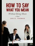 How to Say What You Mean: Without Being Mean
