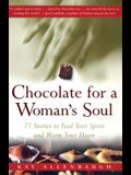 Chocolate for a Womans Soul: 77 Stories to Feed Your Spirit and Warm Your Heart