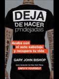 Stop Doing That Sh*t  Deja de Hacer P*ndejadas (Spanish Edition): Acaba Con El Auto Sabotaje Y Recupera Tu Vida