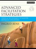 Advanced Facilitation Strategies: Tools and Techniques to Master Difficult Situations [With CD-ROM]