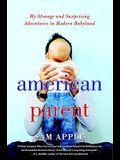 American Parent: My Strange and Surprising Adventures in Modern Babyland