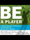 Be a Player Lib/E: A Breakthrough Approach to Playing Better on the Golf Course