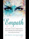 Empath: How to Thrive in Life as a Highly Sensitive - Guide to Handling Toxic Relationships and Overcoming Social Anxiety (Emp
