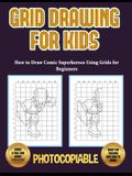 How to Draw Comic Superheroes Using Grids for Beginners (Grid Drawing for Kids): This book teaches kids how to draw using grids. This book contains 40
